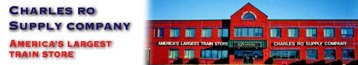 Charles Ro Supply Company, America's Largest Train Store